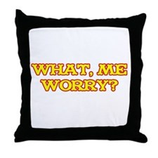 What, Me Worry? Throw Pillow