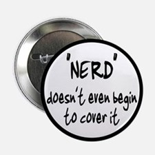 """Nerd Doesn't Begin To Cover It 2.25"""" Button"""