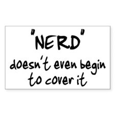 Nerd Doesn't Begin To Cover It Decal