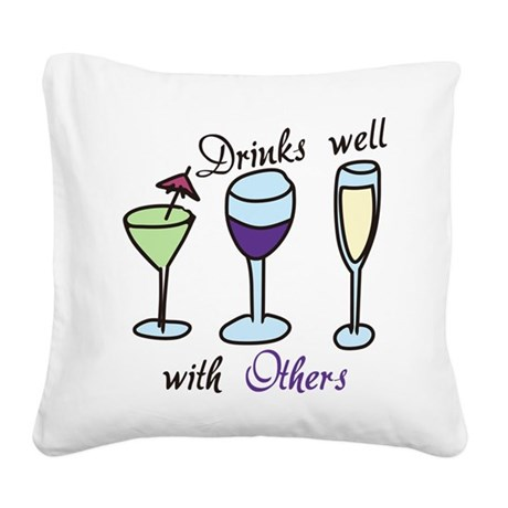 Drinks Well With Others Square Canvas Pillow