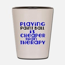 Paint Ball Is Cheaper Than Therapy Shot Glass
