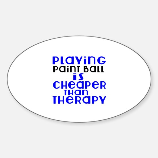 Paint Ball Is Cheaper Than Therapy Sticker (Oval)