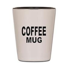 COFFEE MUG Shot Glass