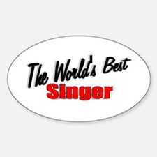 """The World's Best Singer"" Oval Decal"
