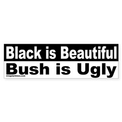 Black is Beautiful, Bush is Ugly Bumper Sticker