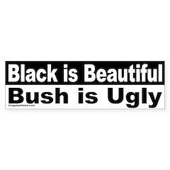 Black is Beautiful, Bush is Ugly Bumper Sticker