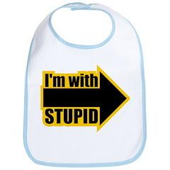 I'm Wth Stupid Bib
