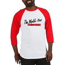 """the World's Best Fisherman"" Baseball Jersey"