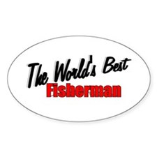 """""""the World's Best Fisherman"""" Oval Decal"""
