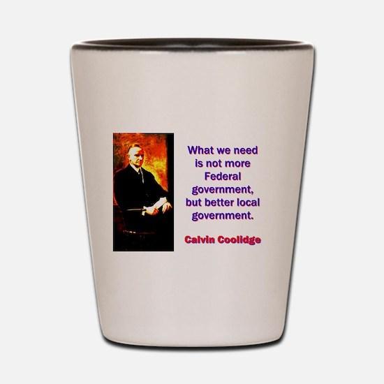 What We Need - Calvin Coolidge Shot Glass