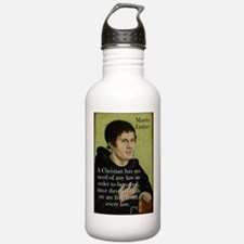 A Christian Has No Need - Martin Luther Water Bott