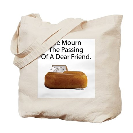 We Mourn The Passing Of A Dear Friend. Tote Bag