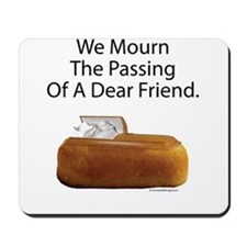 We Mourn The Passing Of A Dear Friend. Mousepad