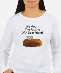 We Mourn The Passing Of A Dear Friend. T-Shirt