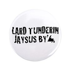 "Lard Tunderin Jaysus By 3.5"" Button"