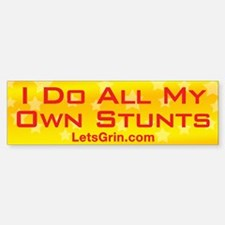 I Do All My Own Stunts (Bumper Sticker)