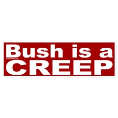 Bush is a Creep Bumper Bumper Sticker