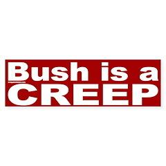 Bush is a Creep Bumper Bumper Sticker