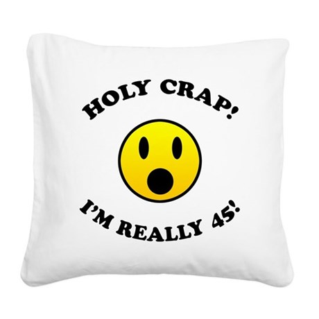 45th Birthday Gag Gifts Square Canvas Pillow