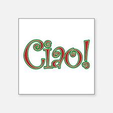 """Ciao Bella, Ciao Baby, Ciao! Square Sticker 3"""" x 3"""