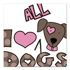 "I Love All Dogs Square Car Magnet 3"" x 3"""