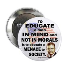 "Teddy Roosevelt Quote - To Educate a Man 2.25"" But"