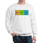Be Real Sweatshirt