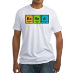 Be Real Fitted T-Shirt