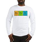 Be Real Long Sleeve T-Shirt