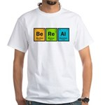 Be Real White T-Shirt
