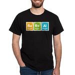 Be Real Dark T-Shirt