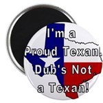 Proud Texan! Not Dub. Magnet