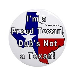 Proud Texan! Not Dub. Ornament (Round)