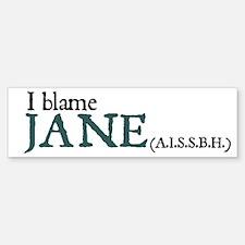 I Blame Jane Bumper Bumper Bumper Sticker