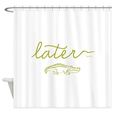 Later Alligator Shower Curtain