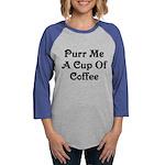 Purr Me A Cup of Coffee Womens Baseball Tee