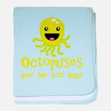 Octopuses Give The Best Hugs baby blanket