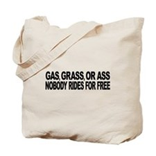 Gas, Grass, or Ass Tote Bag