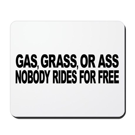 Gas, Grass, or Ass Mousepad
