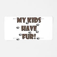 my kids have fur brown.png Aluminum License Plate