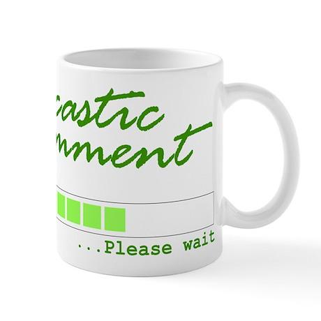 Sarcastic Comment Loading, Please Wait! Mug