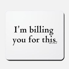 Billables - I'm billing you for this -  Mousepad