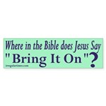 Jesus Bring it On Bumper Sticker