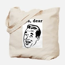 Yes Dear Tote Bag