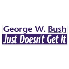 Bush doesn't get it Bumper Bumper Sticker