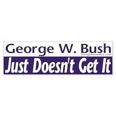 Bush doesn't get it Bumper Bumper Sticker