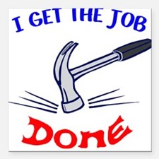 """I get the job done Square Car Magnet 3"""" x 3"""""""