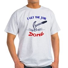 I get the job done T-Shirt