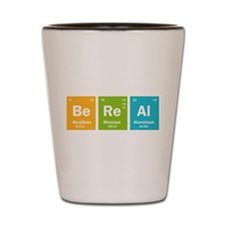 Be Real Shot Glass