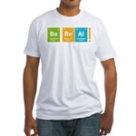 Be Real! Fitted T-Shirt
